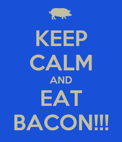 Poster: KEEP CALM AND EAT BACON!!!