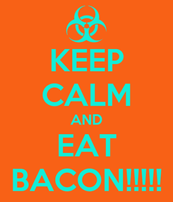 Poster: KEEP CALM AND EAT BACON!!!!!