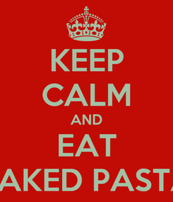 Poster: KEEP CALM AND EAT BAKED PASTA