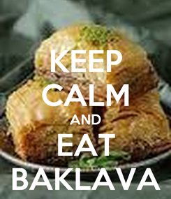 Poster: KEEP CALM AND EAT BAKLAVA
