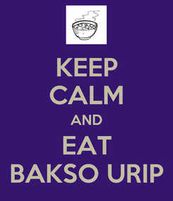 Poster: KEEP CALM AND EAT BAKSO URIP