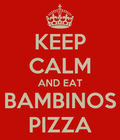 Poster: KEEP CALM AND EAT BAMBINOS PIZZA