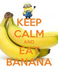 Poster: KEEP CALM AND EAT BANANA