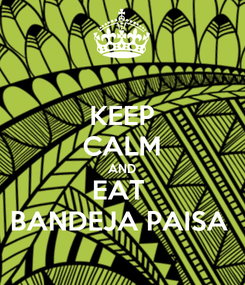 Poster: KEEP CALM AND EAT  BANDEJA PAISA