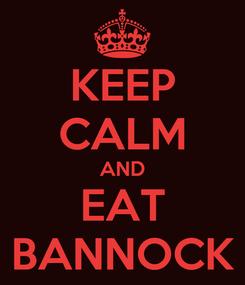Poster: KEEP CALM AND EAT BANNOCK