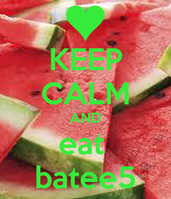 Poster: KEEP CALM AND eat  batee5