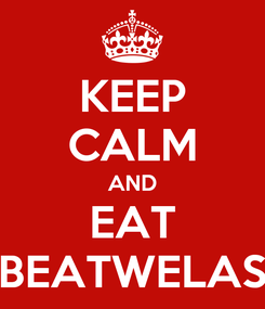 Poster: KEEP CALM AND EAT BEATWELAS