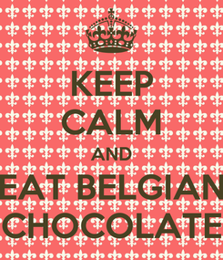 Poster: KEEP CALM AND EAT BELGIAN CHOCOLATE