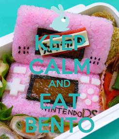 Poster: KEEP CALM AND EAT BENTO