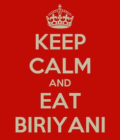 Poster: KEEP CALM AND EAT BIRIYANI