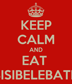 Poster: KEEP CALM AND EAT  BISIBELEBATH