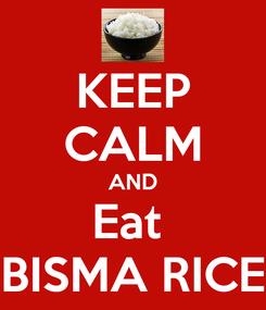 Poster: KEEP CALM AND Eat  BISMA RICE