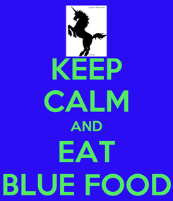 Poster: KEEP CALM AND EAT BLUE FOOD