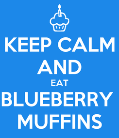 Poster: KEEP CALM AND EAT BLUEBERRY  MUFFINS