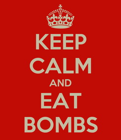 Poster: KEEP CALM AND EAT BOMBS