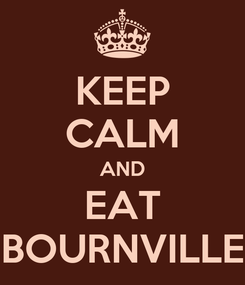 Poster: KEEP CALM AND EAT BOURNVILLE