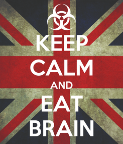 Poster: KEEP CALM AND EAT BRAIN