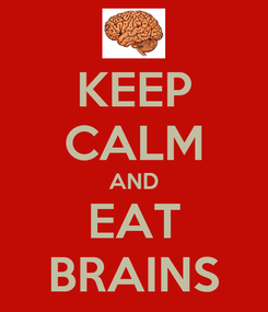 Poster: KEEP CALM AND EAT BRAINS