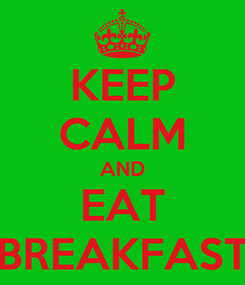 Poster: KEEP CALM AND EAT BREAKFAST