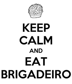 Poster: KEEP CALM AND EAT BRIGADEIRO
