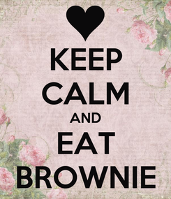 Poster: KEEP CALM AND EAT BROWNIE