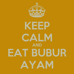 Poster: KEEP CALM AND EAT BUBUR AYAM