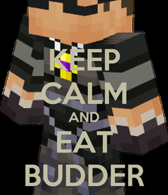 Poster: KEEP CALM AND EAT BUDDER
