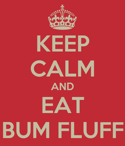 Poster: KEEP CALM AND EAT BUM FLUFF