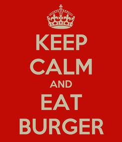 Poster: KEEP CALM AND EAT BURGER