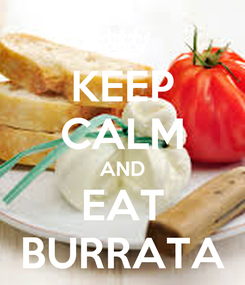 Poster: KEEP CALM AND EAT BURRATA