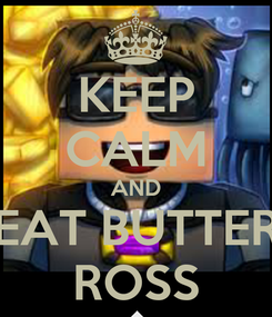 Poster: KEEP CALM AND EAT BUTTER ROSS