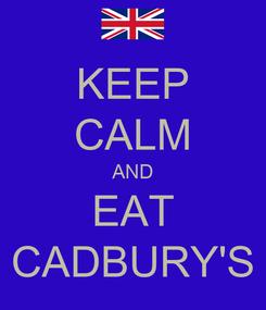 Poster: KEEP CALM AND EAT CADBURY'S