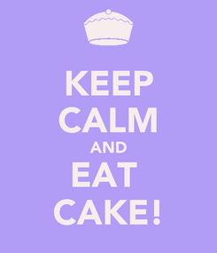 Poster: KEEP CALM AND EAT  CAKE!