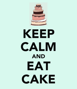 Poster: KEEP CALM AND EAT CAKE