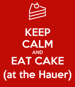 Poster: KEEP CALM AND EAT CAKE (at the Hauer)