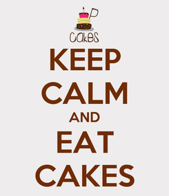 Poster: KEEP CALM AND EAT CAKES