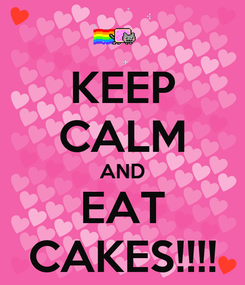 Poster: KEEP CALM AND EAT CAKES!!!!
