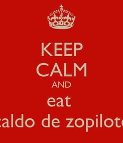Poster: KEEP CALM AND eat  caldo de zopilote