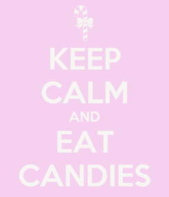 Poster: KEEP CALM AND EAT CANDIES