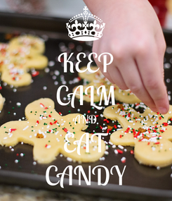 Poster: KEEP CALM AND EAT CANDY