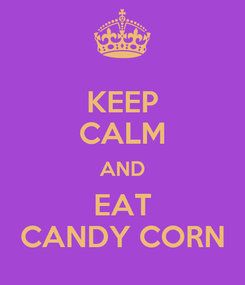 Poster: KEEP CALM AND EAT CANDY CORN