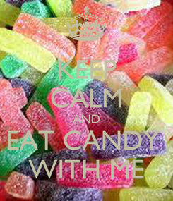 Poster: KEEP CALM AND EAT CANDY  WITH ME