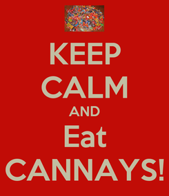Poster: KEEP CALM AND Eat CANNAYS!