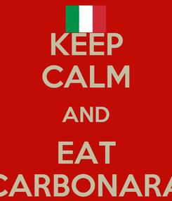 Poster: KEEP CALM AND EAT CARBONARA