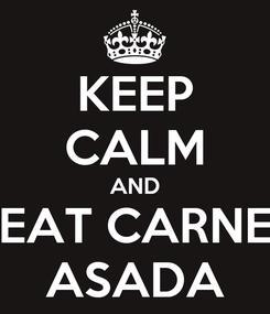 Poster: KEEP CALM AND EAT CARNE ASADA