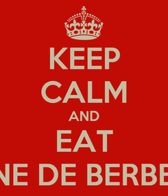 Poster: KEEP CALM AND EAT CARNE DE BERBERITA