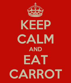 Poster: KEEP CALM AND EAT CARROT