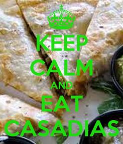 Poster: KEEP CALM AND EAT CASADIAS