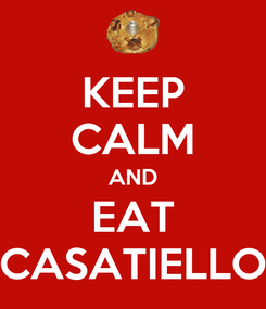 Poster: KEEP CALM AND EAT CASATIELLO