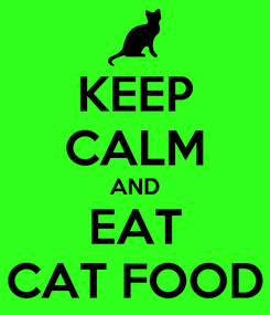 Poster: KEEP CALM AND EAT CAT FOOD